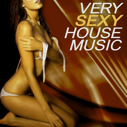 Very Sexy House Music by Various Artists