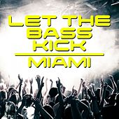 Let the Bass Kick In Miami von Various Artists