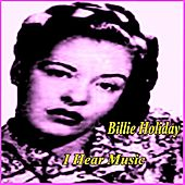 I Hear Music by Billie Holiday