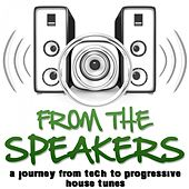 From the Speakers (A Journey from Tech to Progressive House Tunes) by Various Artists