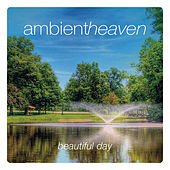 Ambient Heaven - Beautiful Day by Various Artists