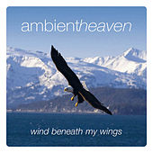 Ambient Heaven - Wind Beneath My Wings by Various Artists