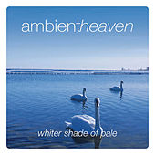 Ambient Heaven - Whiter Shade Of Pale by Various Artists
