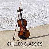 Chilled Classics - Best Classical Chill Out Music for Relaxation, Background Music for Meditation, Massage, Yoga, Tai Chi, Reiki, Spa Relaxation. Chill Out Mozart Music and Beethoven Music by Classical Chillout Radio