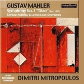 Gustav Mahler: Symphony No. 1 Titan (Rec. 1955) - Hector Berlioz: Rob Boy & Le Roi Lear, Ouvertures by Various Artists