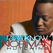 If You Didn't Know, Now You Know by Norman Hutchins