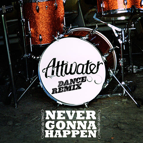 Never Gonna Happen (Dance Remix) - Single by Attwater