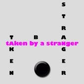 Taken By A Stranger by Taken By A Stranger