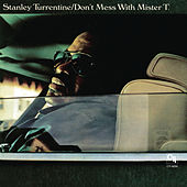 Don't Mess With Mister T. (CTI Records 40th Anniversary Edition - Original recording remastered) by Stanley Turrentine