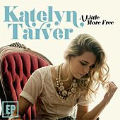 A Little More Free by Katelyn Tarver