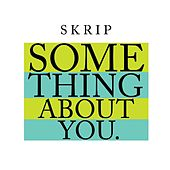 Something About You - Single by Skrip
