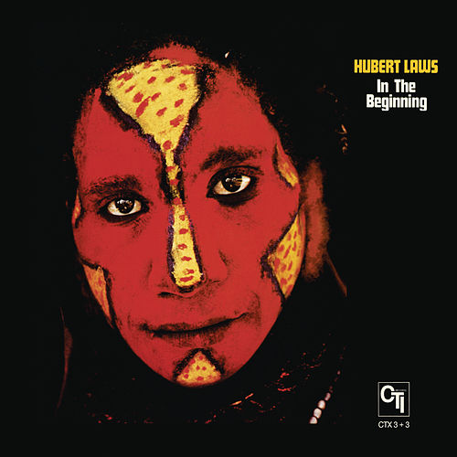 In The Beginning (CTI Records 40th Anniversary Edition - Original recording remastered) by Hubert Laws