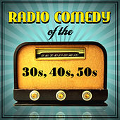 Radio Comedy Of The '30s, '40s & '50s by Various Artists