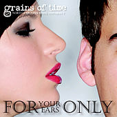 For Your Ears Only by Grains of Time