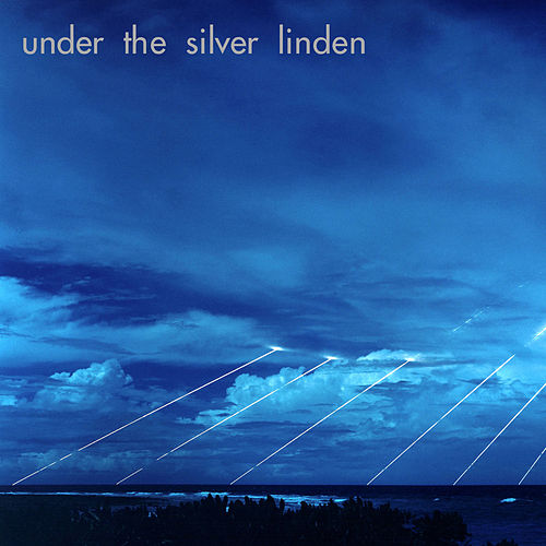 Under the Silver Linden by Under the Silver Linden