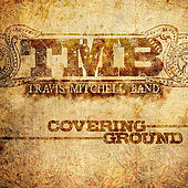 Covering Ground by Travis Mitchell Band