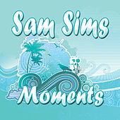 Moments by Sam Sims