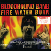 Fire Water Burn by Bloodhound Gang