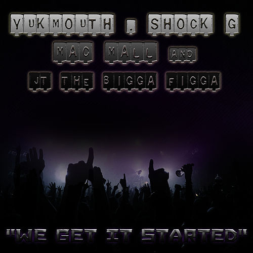 We Get It Started by Yukmouth