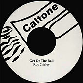 Get On The Ball by Roy Shirley
