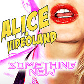 Something New by Alice In Videoland