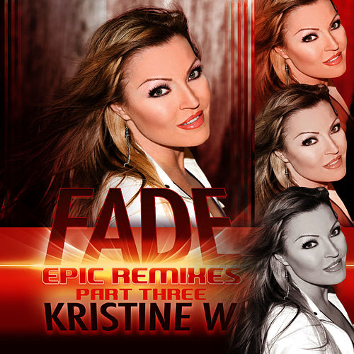 Fade: The Epic Remixes (Part 3) by Kristine W.