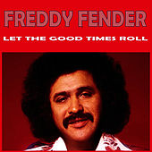 Let the Good Times Roll by Freddy Fender