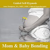 Pregnancy, Bonding Meditation, Hypnosis For Mom And Baby by Anna Thompson