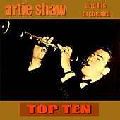 Artie Shaw Top Ten by Artie Shaw