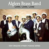 Lord, Lord, Lord by Algiers Brass Band