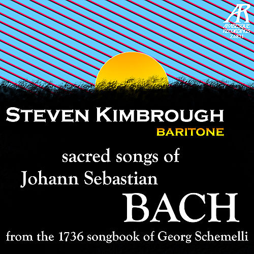 Geistliche Lieder - Sacred Songs of Bach (from the 1736 Songbook of Georg Schemelli) by Steven Kimbrough
