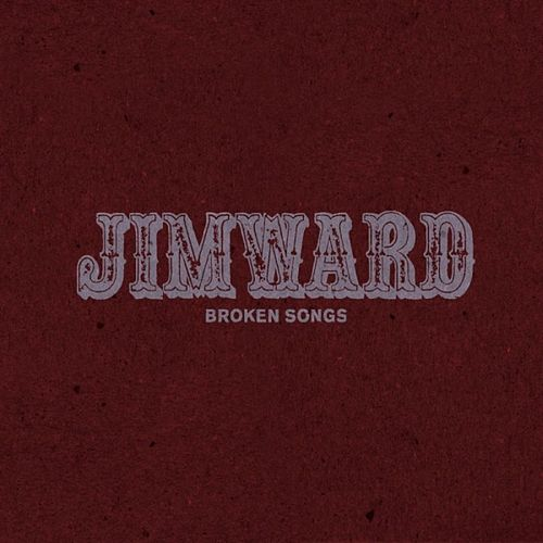 Broken Songs - Single by Jim Ward