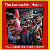 You Could Get Hit By A Bus Tomorrow by The Lancashire Hotpots