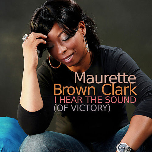 I Hear The Sound (Of Victory) by Maurette Brown Clark