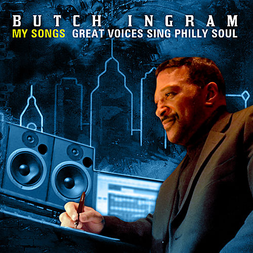 Butch Ingram 'My Songs' - Great Voices Sing Philly Soul by Various Artists