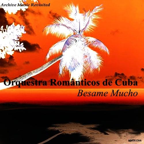 Besame Mucho by Orquesta Romanticos De Cuba