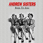 Born to Sing, Vol.1 by The Andrew Sisters