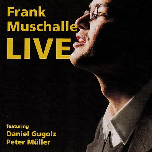 Live by Frank Muschalle