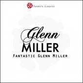 Fantastic Glenn Miller by Glenn Miller
