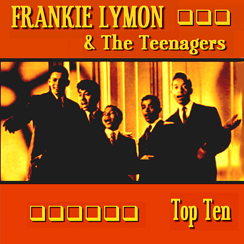 Frankie Lymon & The Teenagers Top Ten by Frankie Lymon and the Teenagers
