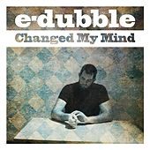 Changed My Mind - Single by E-Dubble