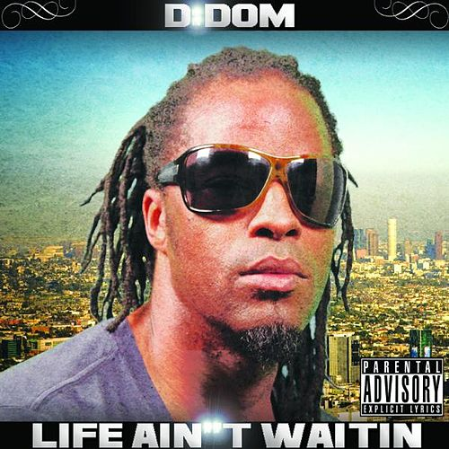 Life Ain't Waitin (feat. Goldie Johnson) - Single by DDominick
