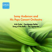 Anderson, L.: Irish Suite / Sandpaper Ballet / Song of the Bells / the Typewriter (Anderson and His Pops Concert Orchestra) (1952-1954) by Leroy Anderson