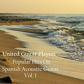 Popular Hits On Spanish Acoustic Guitar, Vol. 1 by United Guitar Players