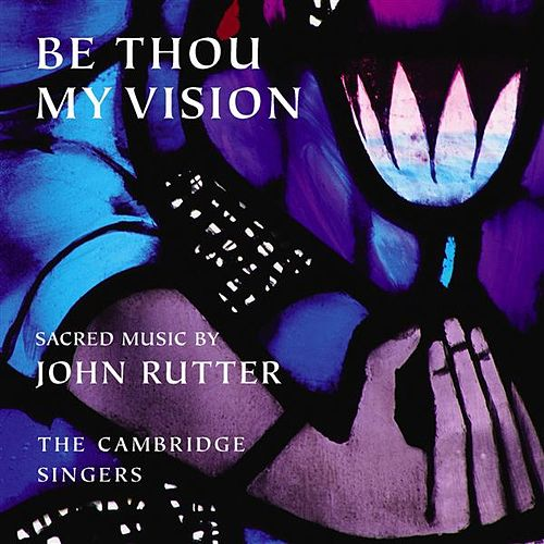 Be Thou My Vision - Sacred Music by John Rutter by Various Artists