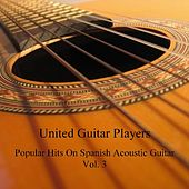 Popular Hits On Spanish Acoustic Guitar, Vol. 3 by United Guitar Players