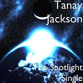 The Spotlight - Single by Tanay Jackson
