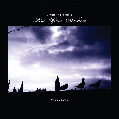 Live From Nowhere Volume Three by Over the Rhine