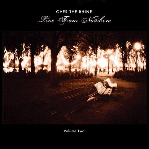 Live From Nowhere Volume Two by Over the Rhine