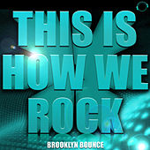 This Is How We Rock! (Remix Bundle) by Brooklyn Bounce